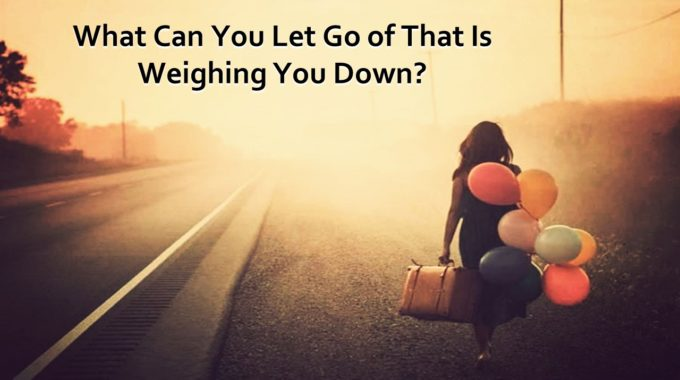 Let Go Of What Is Weighing You Down